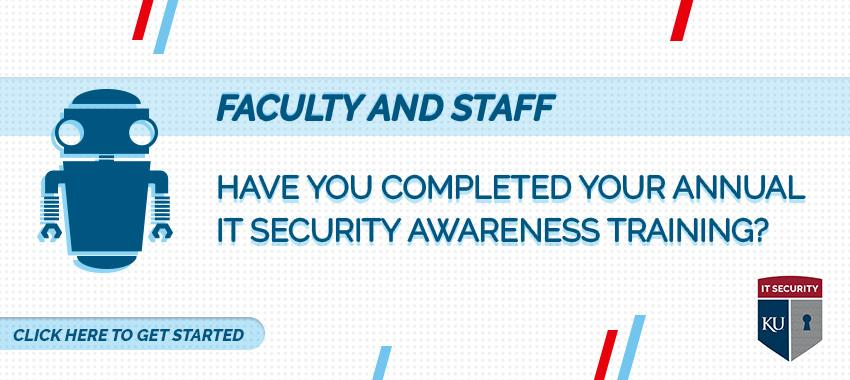 Faculty and Staff: Have you completed your annual IT Security Awareness Training? Click here to get started.